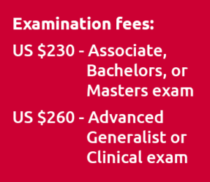 Exam fees: US $230 - Associate, Bachelors, or Masters exam | US $260 - Advanced Generalist or Clinical exam